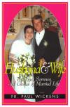 Husband and Wife: The Joys, Sorrows and Glories of Married Life