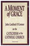 A Moment Of Grace: On the Catechism of the Catholic Church