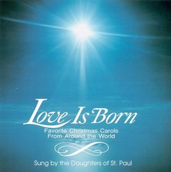 Love is Born - Favorite Christmas Carols from Around the World