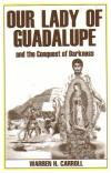 Our Lady of Guadalupe - And the Conquest of Darkness