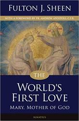 The World's First Love: Mary, Mother of God,   by Fulton Sheen