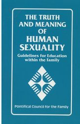The Truth and Meaning of Human Sexuality - Guidelines for Education within the Family