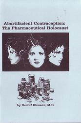Abortifacient Contraception:  The Pharmeceutical Holocaust
