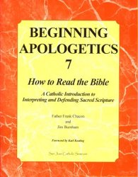 Beginning Apologetics 7: How to Read the Bible, A Catholic Introduction to Interpreting and Defending Sacred Scripture