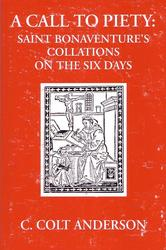 A Call to Piety: St. Bonaventure's Collations on the Six Days
