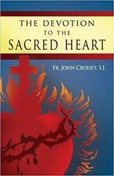 Devotion to the Sacred Heart of Jesus: How to Practice the Sacred Heart Devotion