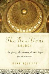 The Resilient Church: The Glory, The Shame And The Hope For Tomorrow