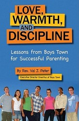 Love, Warmth And Discipline - Lessons From Boys Town For Successful Parenting