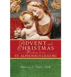 Advent and Christmas Wisdom from Saint Alphonsus Liguori