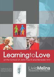 Learning to Love at the School of John Paul II and Benedict XVI