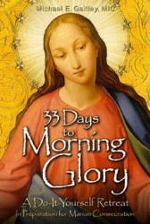 Thirty Three Days To Morning Glory: A Do-It-Yourself Retreat In Preparation For Marian Consecration
