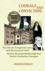 Courage And Conviction: Pius XII, The Bridgettine Nuns, And The Rescue Of Jews