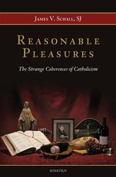 Reasonable Pleasures: The Strange Coherence of Catholicism