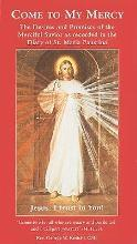 Come to My Mercy -The Desires and Promises of the Merciful Savior as Recorded in the Diary of St. Maria Faustina
