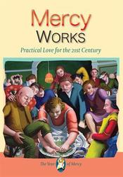 Mercy Works: Practical Love For The 21st Century