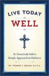 Live Today Well: St Francis de Sales' Simple Approach To Holiness