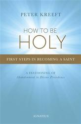 How To Be Holy: The First Steps In Becoming A Saint