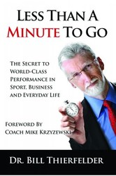 Less Than a Minute To Go: The Secret to World-Class Performance in Sport Business, and Everyday Life