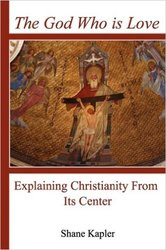 The God Who Is Love: Explaining Christianity From Its Centre