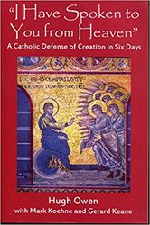 I Have Spoken To You From Heaven: A Catholic Defence of Creation in Six Days