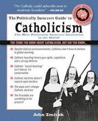 The Politically Incorrect Guide to Catholicism