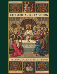 Treasure and Tradition; The Ultimate Guide to the Latin Mass