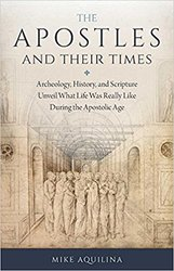 Apostles and Their Times -   Archeology, History, and Scripture Unveil What Life Was Really Like During the Apostolic Age