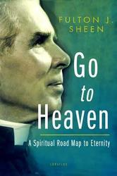 Go To Heaven - A Spiritual Road map to Eternity