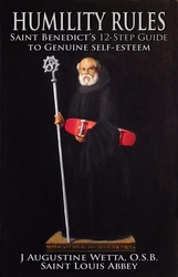 Humility Rules - Saint Benedict's 12 Step Guide to Genuine Self-Esteem